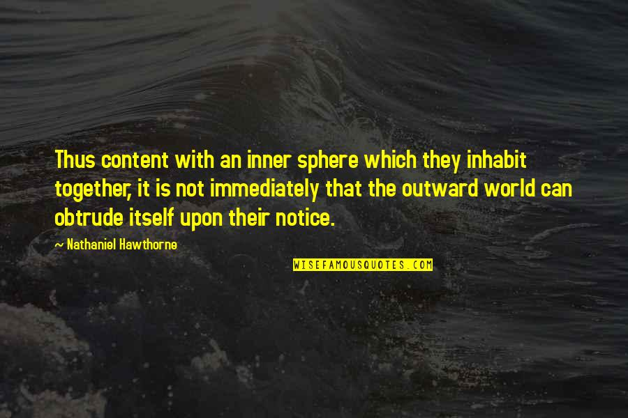 Immediately Quotes By Nathaniel Hawthorne: Thus content with an inner sphere which they