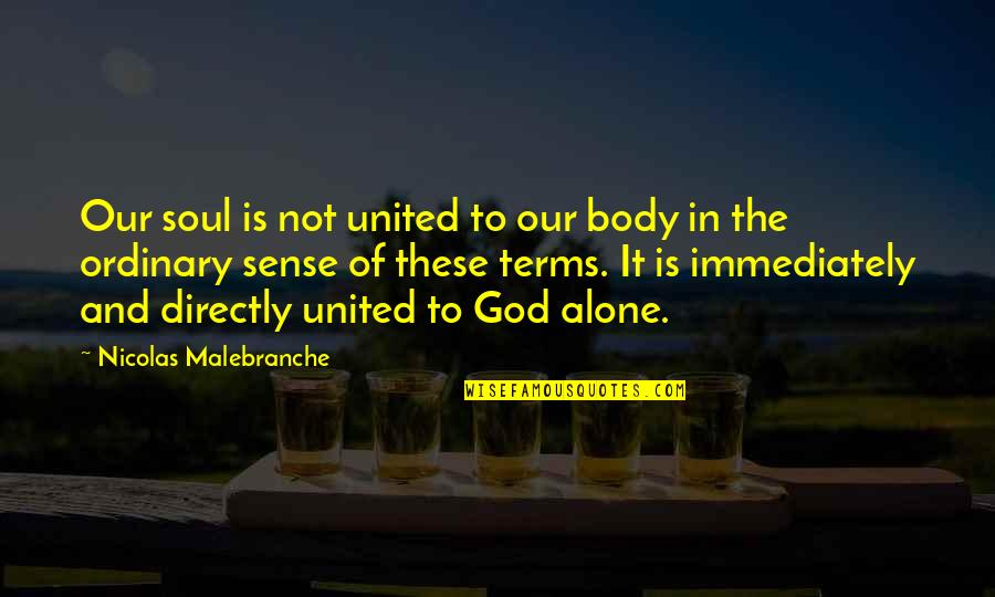 Immediately Quotes By Nicolas Malebranche: Our soul is not united to our body