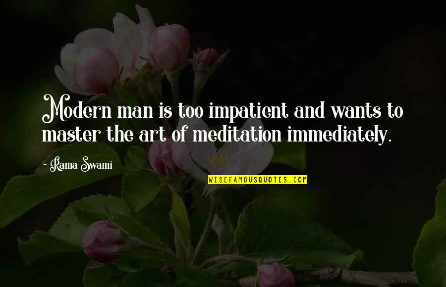 Immediately Quotes By Rama Swami: Modern man is too impatient and wants to
