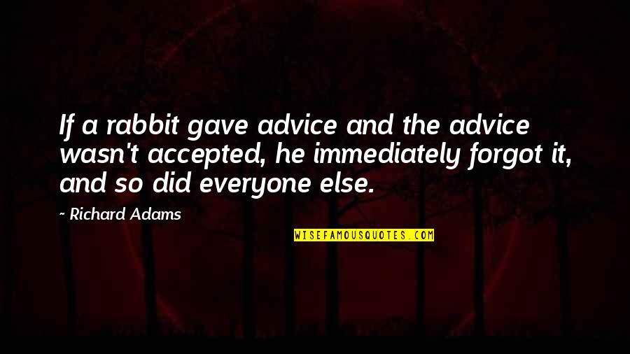 Immediately Quotes By Richard Adams: If a rabbit gave advice and the advice