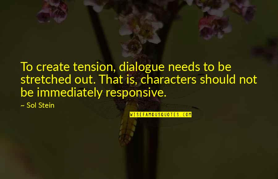 Immediately Quotes By Sol Stein: To create tension, dialogue needs to be stretched
