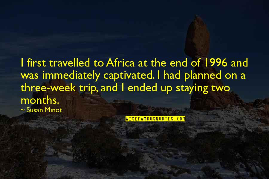 Immediately Quotes By Susan Minot: I first travelled to Africa at the end
