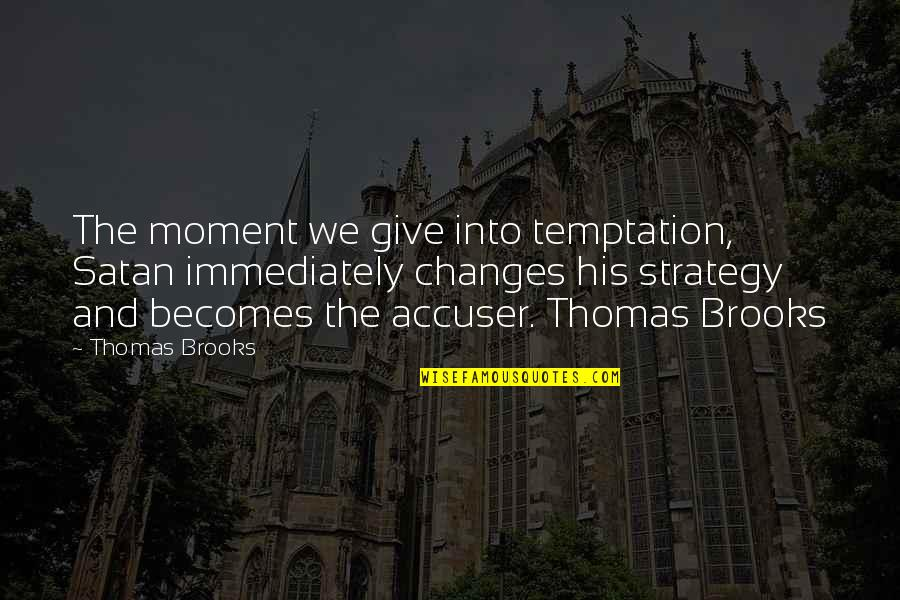 Immediately Quotes By Thomas Brooks: The moment we give into temptation, Satan immediately