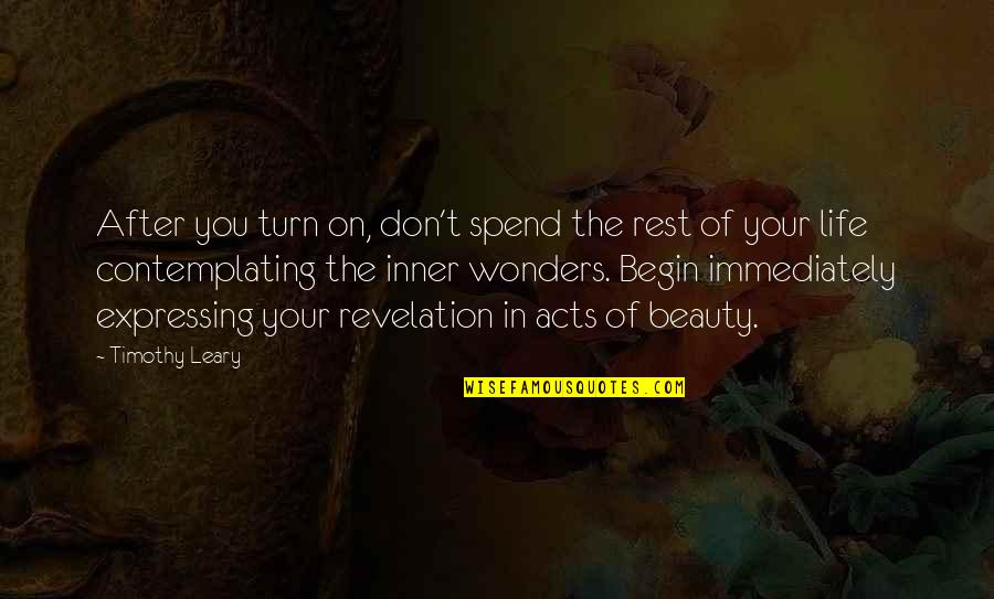 Immediately Quotes By Timothy Leary: After you turn on, don't spend the rest