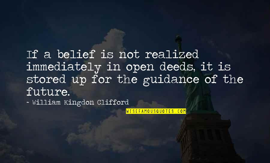 Immediately Quotes By William Kingdon Clifford: If a belief is not realized immediately in