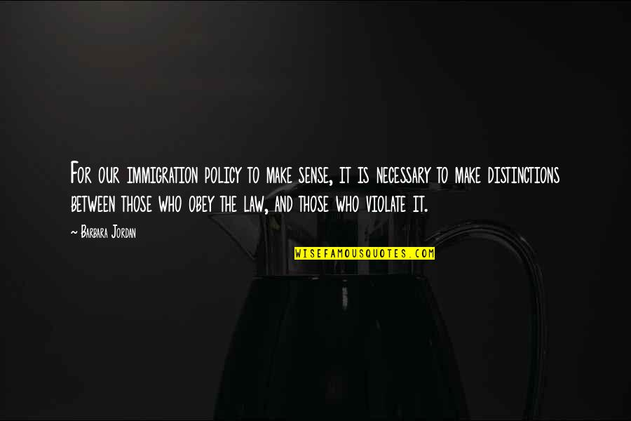 Immigration Policy Quotes By Barbara Jordan: For our immigration policy to make sense, it