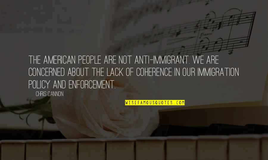 Immigration Policy Quotes By Chris Cannon: The American people are not anti-immigrant. We are