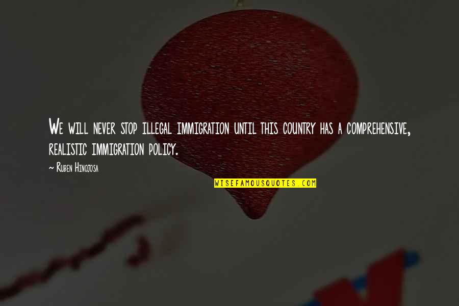 Immigration Policy Quotes By Ruben Hinojosa: We will never stop illegal immigration until this