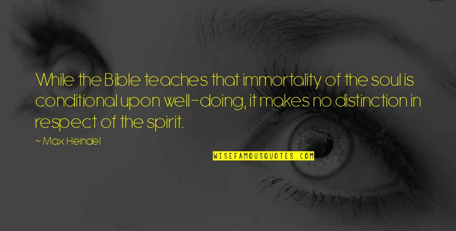 Immortality Bible Quotes By Max Heindel: While the Bible teaches that immortality of the