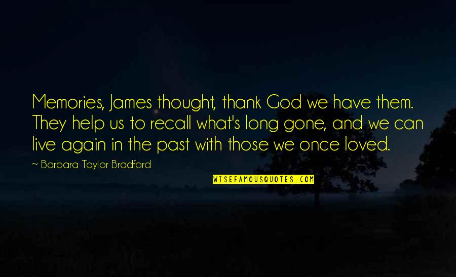 Immortals Film Quotes By Barbara Taylor Bradford: Memories, James thought, thank God we have them.