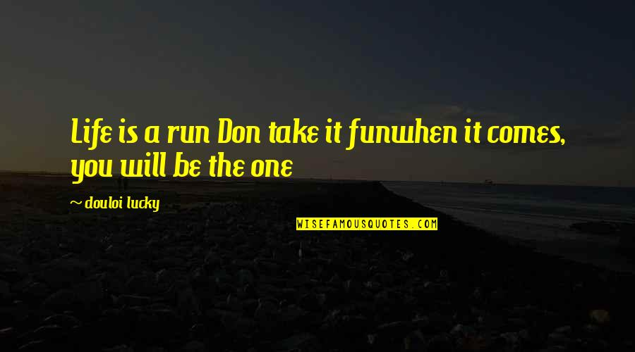 Immortals Film Quotes By Douloi Lucky: Life is a run Don take it funwhen