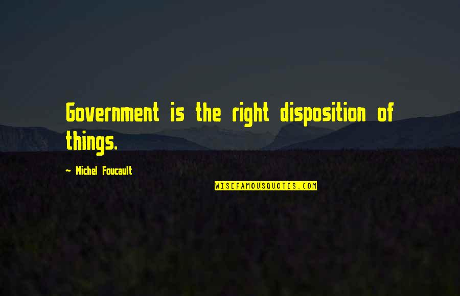 Immortals Film Quotes By Michel Foucault: Government is the right disposition of things.