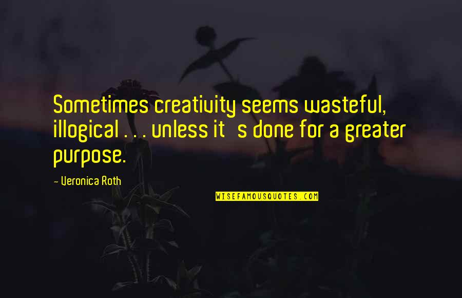 Immortals Film Quotes By Veronica Roth: Sometimes creativity seems wasteful, illogical . . .