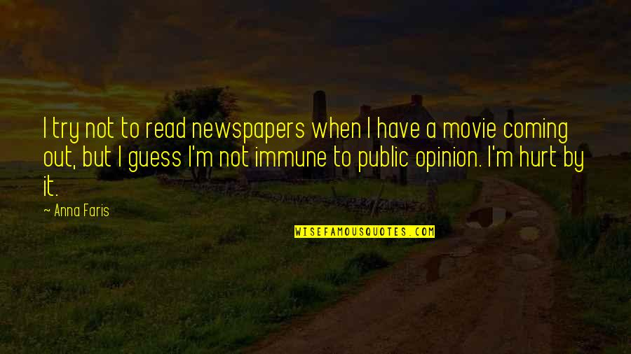 Immune To Hurt Quotes By Anna Faris: I try not to read newspapers when I