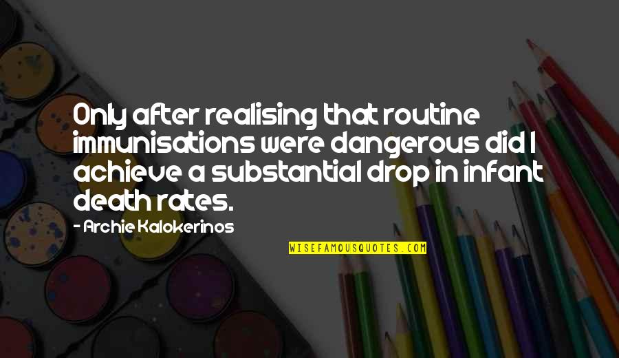Immunisations Quotes By Archie Kalokerinos: Only after realising that routine immunisations were dangerous