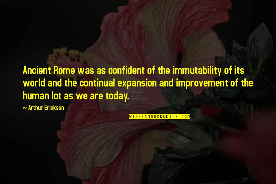 Immutability Quotes By Arthur Erickson: Ancient Rome was as confident of the immutability