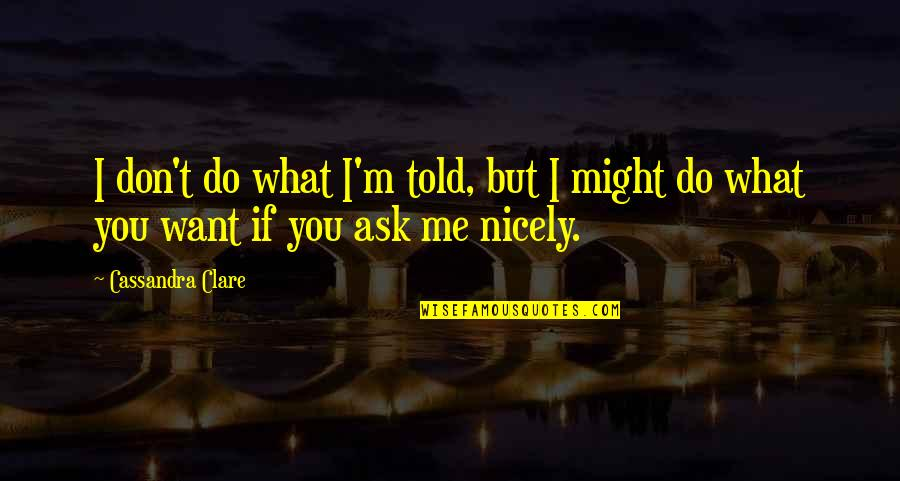 Imogen Herondale Quotes By Cassandra Clare: I don't do what I'm told, but I
