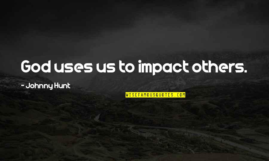 Impact Of Leadership Quotes By Johnny Hunt: God uses us to impact others.
