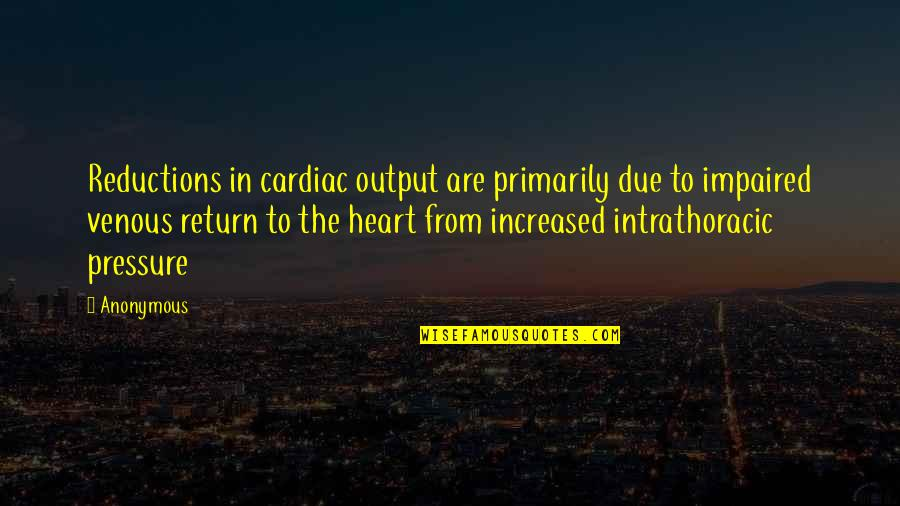 Impaired Quotes By Anonymous: Reductions in cardiac output are primarily due to