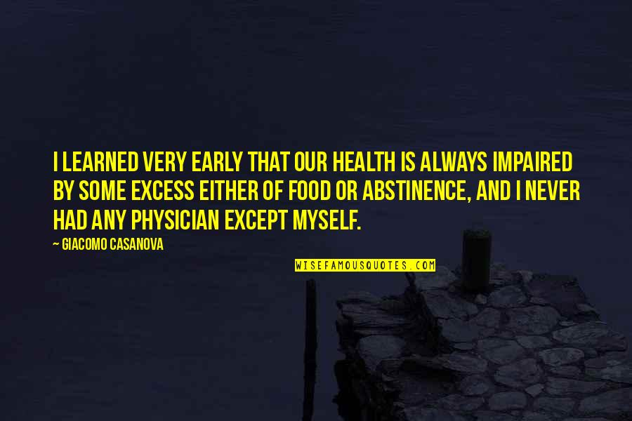 Impaired Quotes By Giacomo Casanova: I learned very early that our health is