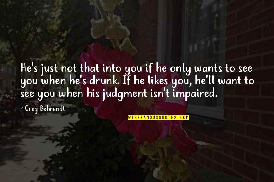 Impaired Quotes By Greg Behrendt: He's just not that into you if he