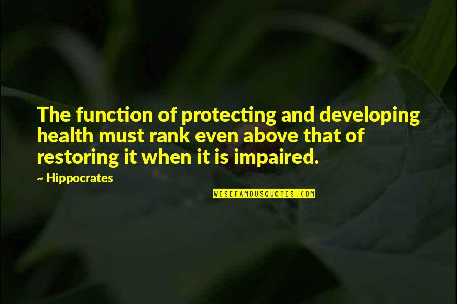 Impaired Quotes By Hippocrates: The function of protecting and developing health must