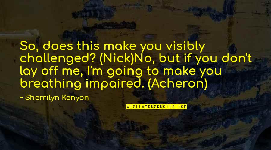 Impaired Quotes By Sherrilyn Kenyon: So, does this make you visibly challenged? (Nick)No,