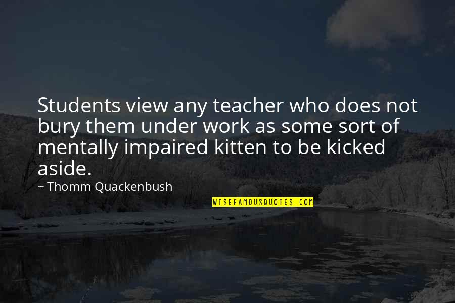 Impaired Quotes By Thomm Quackenbush: Students view any teacher who does not bury