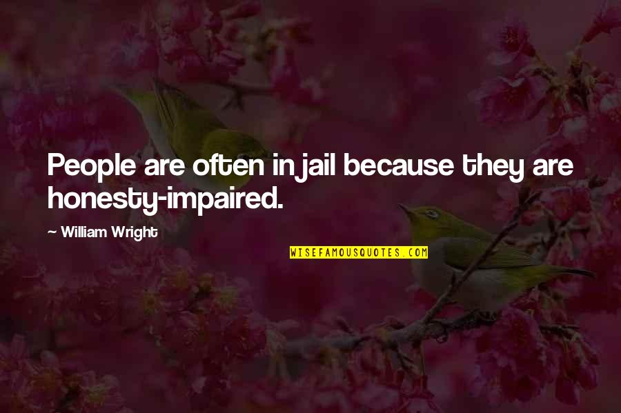 Impaired Quotes By William Wright: People are often in jail because they are