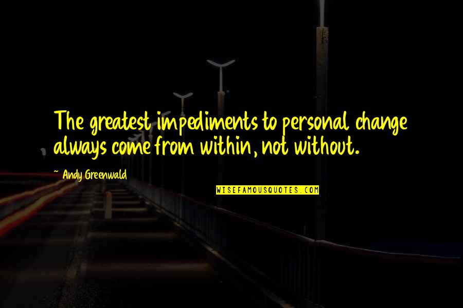 Impediments Quotes By Andy Greenwald: The greatest impediments to personal change always come