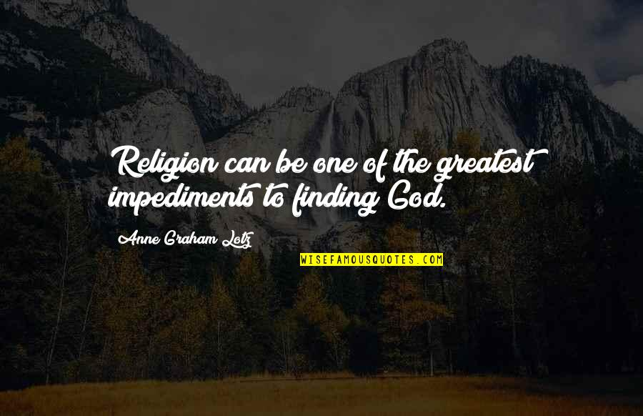 Impediments Quotes By Anne Graham Lotz: Religion can be one of the greatest impediments