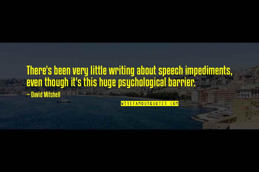 Impediments Quotes By David Mitchell: There's been very little writing about speech impediments,