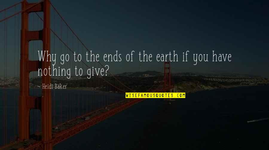 Impediments Quotes By Heidi Baker: Why go to the ends of the earth