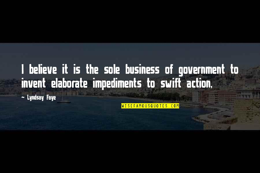 Impediments Quotes By Lyndsay Faye: I believe it is the sole business of