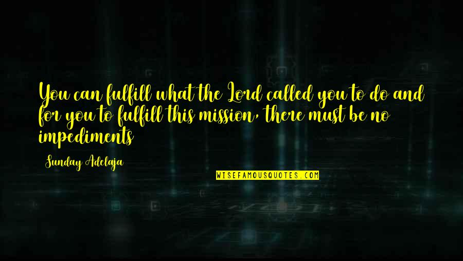 Impediments Quotes By Sunday Adelaja: You can fulfill what the Lord called you