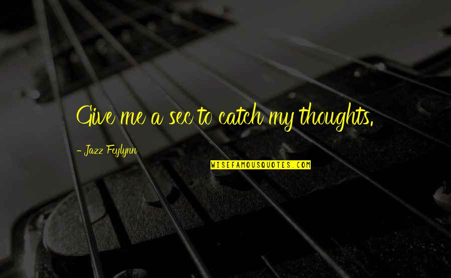 Impellers Quotes By Jazz Feylynn: Give me a sec to catch my thoughts.