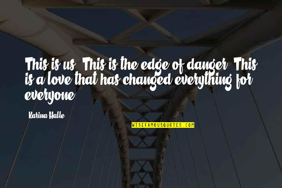 Impellers Quotes By Karina Halle: This is us. This is the edge of