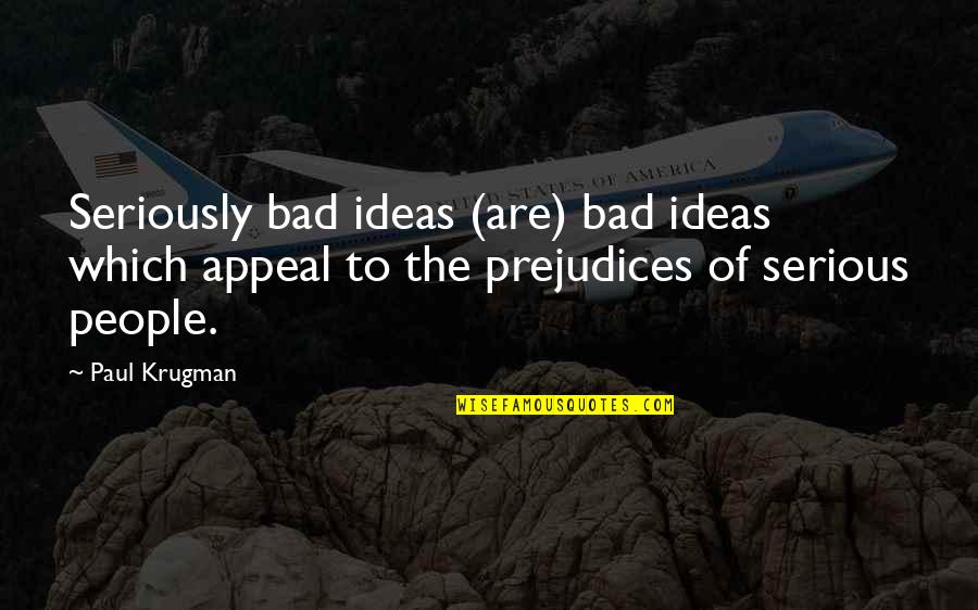 Impellers Quotes By Paul Krugman: Seriously bad ideas (are) bad ideas which appeal