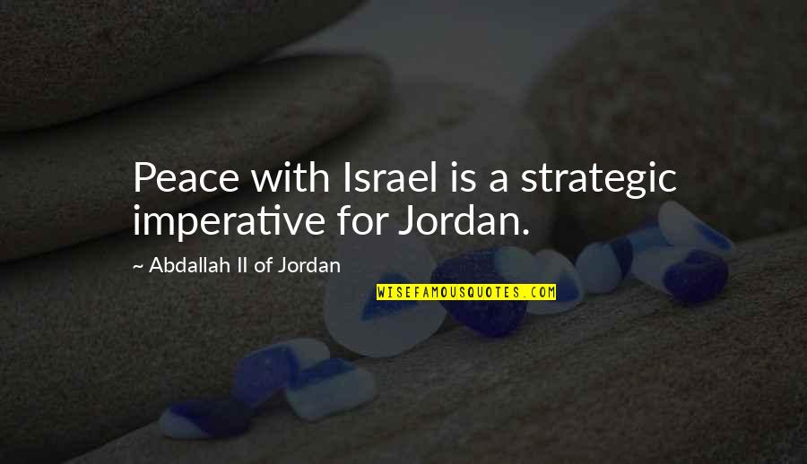Imperative Quotes By Abdallah II Of Jordan: Peace with Israel is a strategic imperative for
