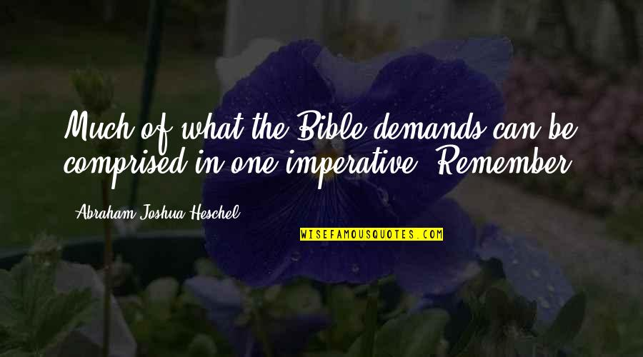 Imperative Quotes By Abraham Joshua Heschel: Much of what the Bible demands can be