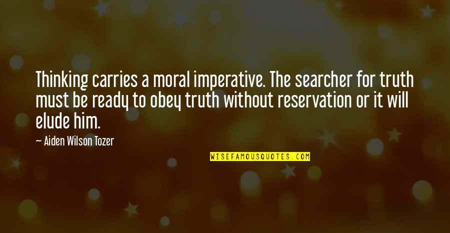 Imperative Quotes By Aiden Wilson Tozer: Thinking carries a moral imperative. The searcher for