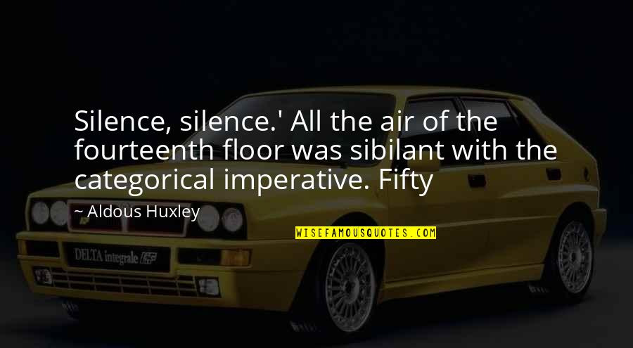 Imperative Quotes By Aldous Huxley: Silence, silence.' All the air of the fourteenth