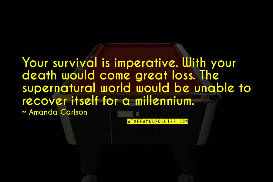 Imperative Quotes By Amanda Carlson: Your survival is imperative. With your death would