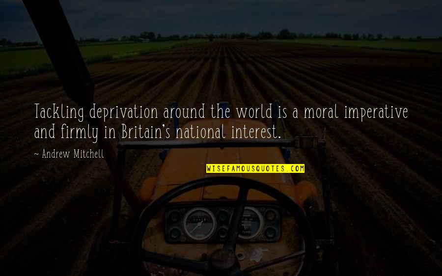 Imperative Quotes By Andrew Mitchell: Tackling deprivation around the world is a moral
