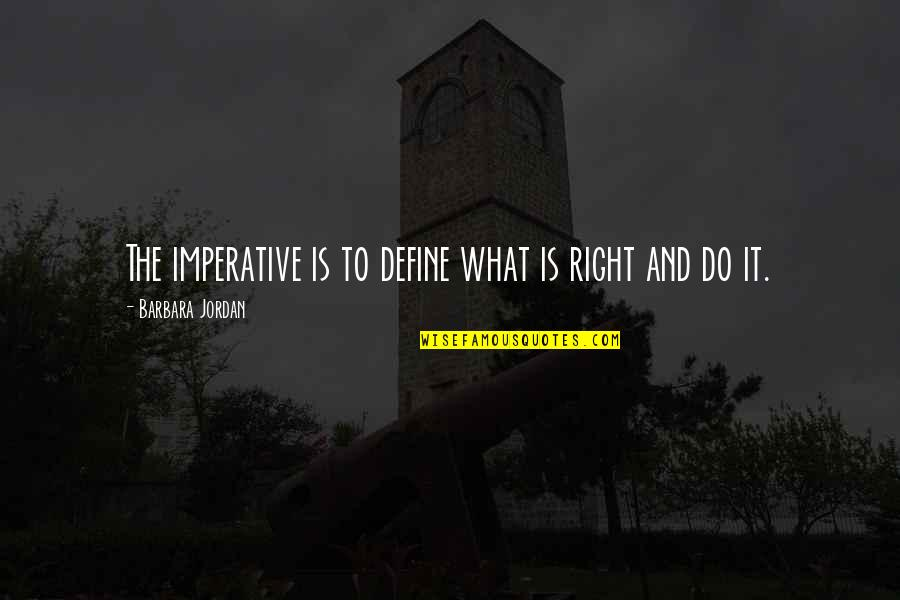 Imperative Quotes By Barbara Jordan: The imperative is to define what is right