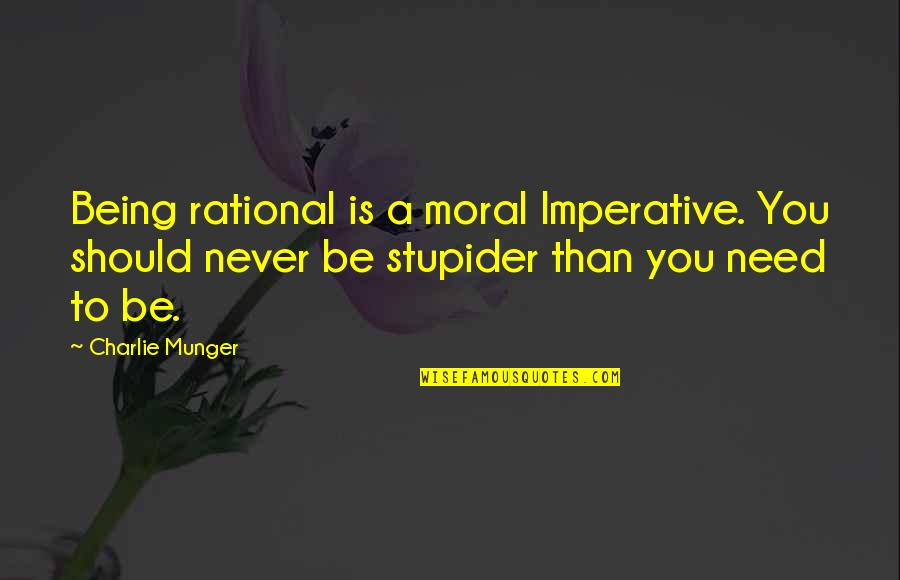 Imperative Quotes By Charlie Munger: Being rational is a moral Imperative. You should