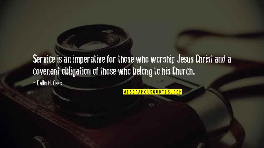 Imperative Quotes By Dallin H. Oaks: Service is an imperative for those who worship
