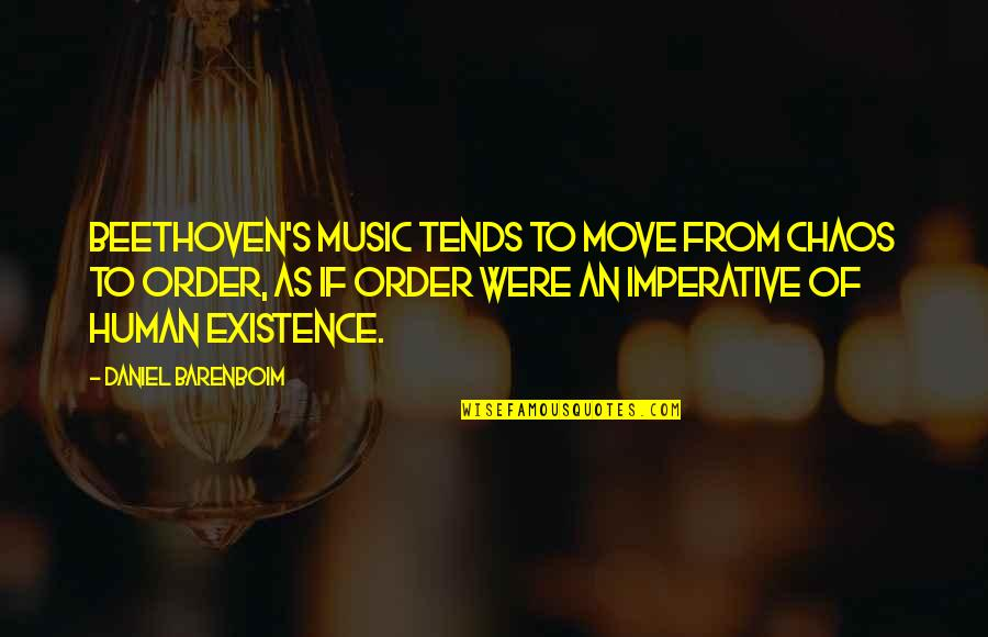 Imperative Quotes By Daniel Barenboim: Beethoven's music tends to move from chaos to