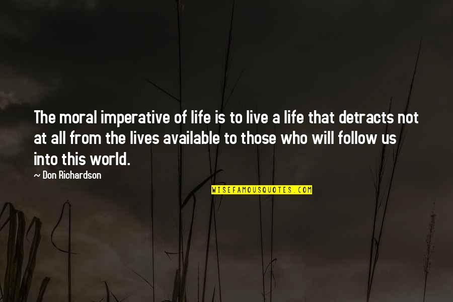 Imperative Quotes By Don Richardson: The moral imperative of life is to live