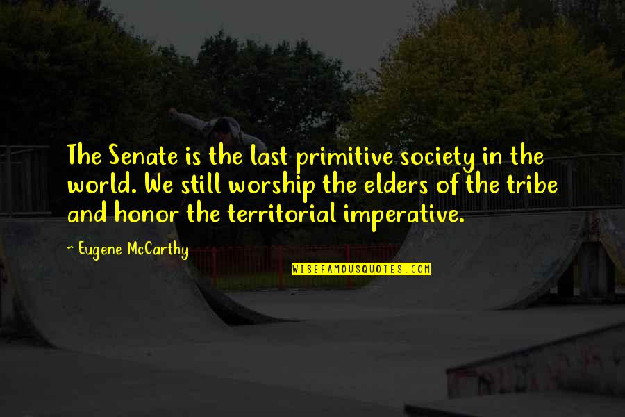 Imperative Quotes By Eugene McCarthy: The Senate is the last primitive society in
